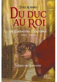 La Saga des Limousins (12) : Du duc au roi : de Barbastro à Hastings 1062-1066