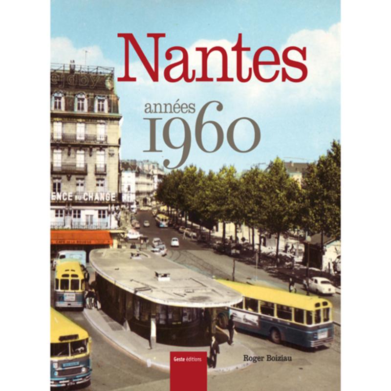 Nantes années 1960 - Années 50-60-70 - Geste Editions - Editeur ... d026a1ea6581