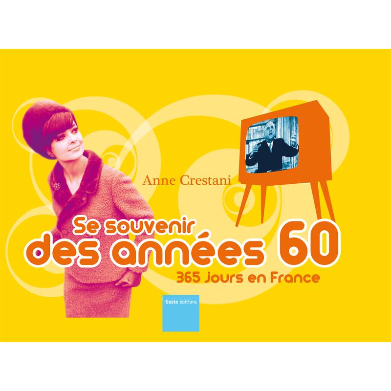Se souvenir des ann es 60 365 jours en france 365 jours beaux livres - Les annees 60 en france ...
