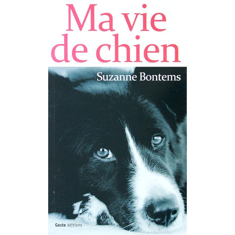 Ma vie de chien - Témoignages - Récits - Geste Editions