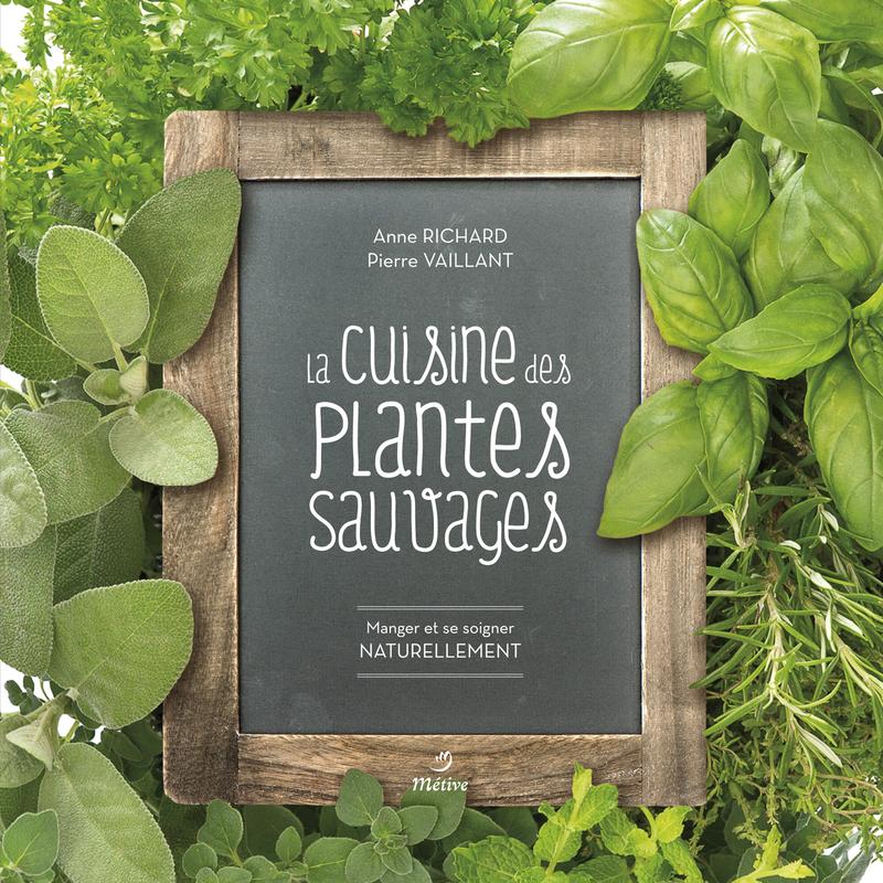 La cuisine des plantes sauvages cuisine geste editions editeur diffuseur et distributeur - Cuisine plantes sauvages ...